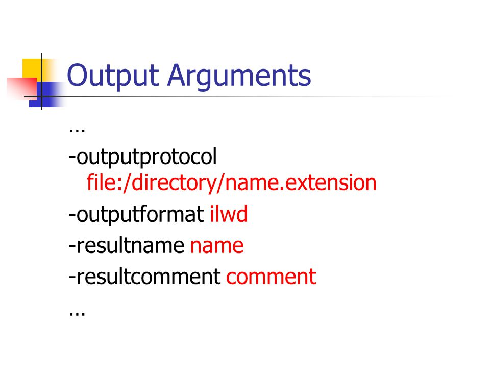 Output Arguments … -outputprotocol file:/directory/name.extension -outputformat ilwd -resultname name -resultcomment comment …