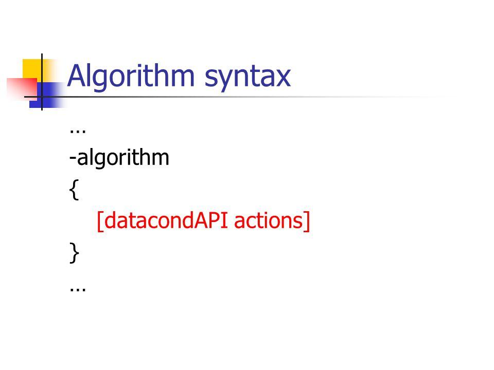 Algorithm syntax … -algorithm { [datacondAPI actions] } …