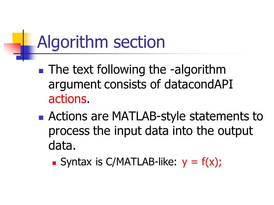 Algorithm section The text following the -algorithm argument consists of datacondAPI actions.