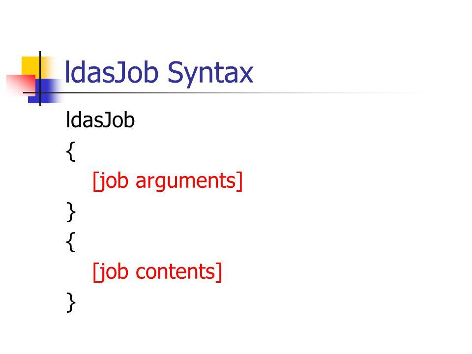 ldasJob Syntax ldasJob { [job arguments] } { [job contents] }