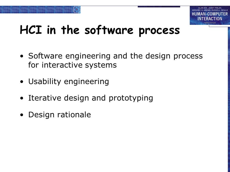 Software engineering and the design process for interactive systems Usability engineering Iterative design and prototyping Design rationale