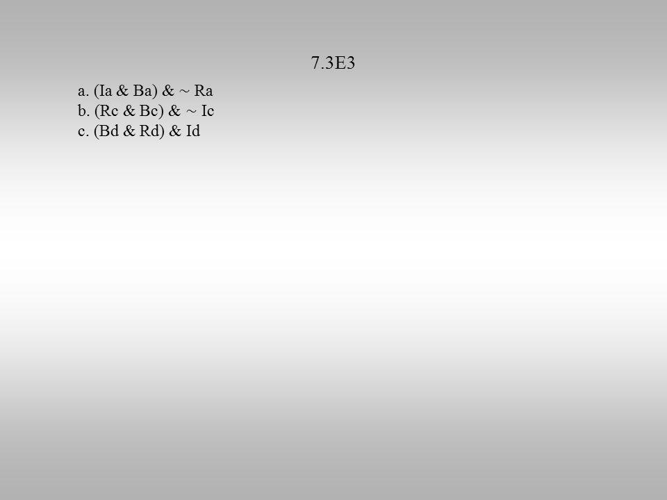 7.3E3 a. (Ia & Ba) & ∼ Ra b. (Rc & Bc) & ∼ Ic c. (Bd & Rd) & Id