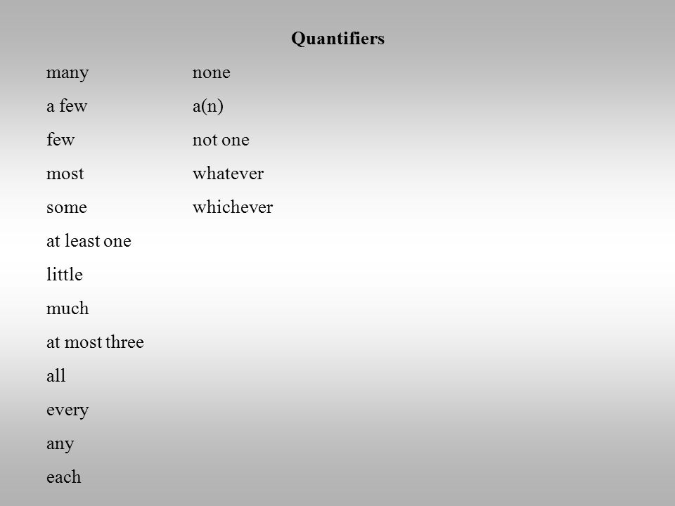 Quantifiers many a few few most some at least one little much at most three all every any each none a(n) not one whatever whichever