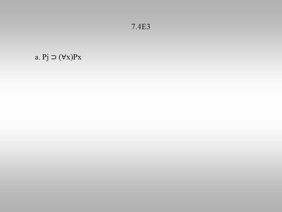 7.4E3 a. Pj ⊃ ( ∀ x)Px
