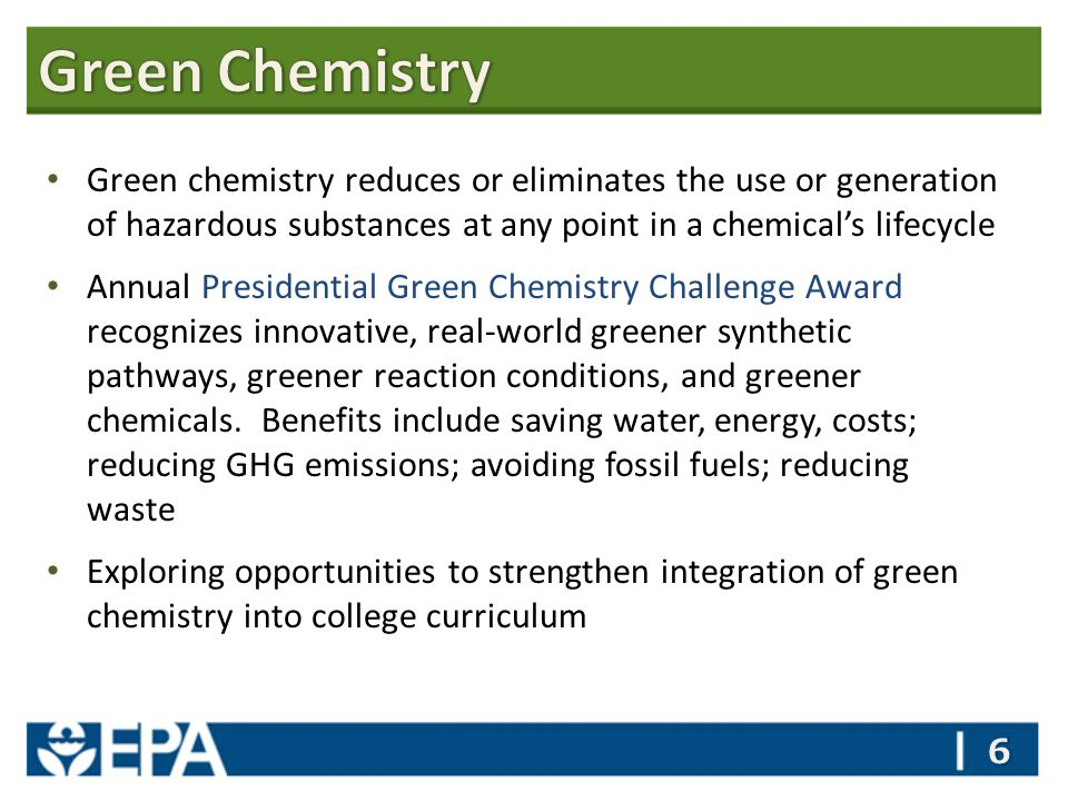 Green chemistry reduces or eliminates the use or generation of hazardous substances at any point in a chemical's lifecycle Annual Presidential Green Chemistry Challenge Award recognizes innovative, real-world greener synthetic pathways, greener reaction conditions, and greener chemicals.
