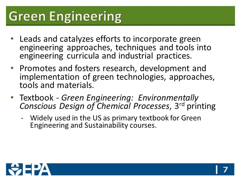 Leads and catalyzes efforts to incorporate green engineering approaches, techniques and tools into engineering curricula and industrial practices.