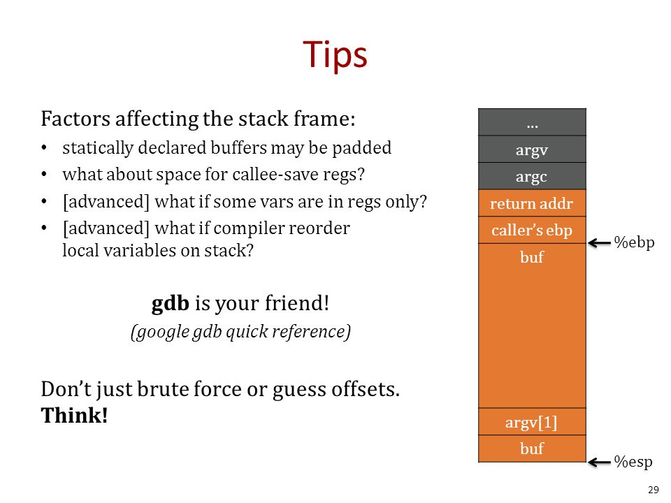 Tips Factors affecting the stack frame: statically declared buffers may be padded what about space for callee-save regs.
