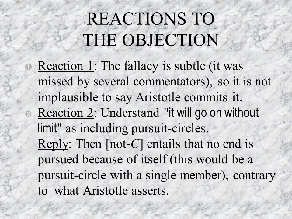 REACTIONS TO THE OBJECTION Ê Reaction 1: The fallacy is subtle (it was missed by several commentators), so it is not implausible to say Aristotle comm