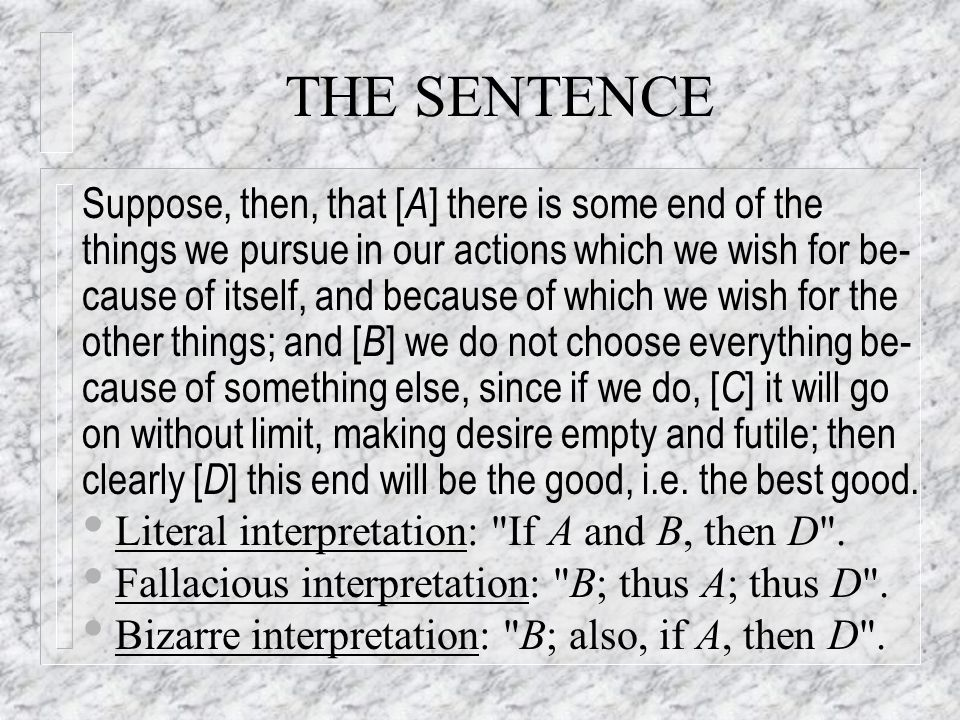 THE SENTENCE Suppose, then, that [ A ] there is some end of the things we pursue in our actions which we wish for be- cause of itself, and because of