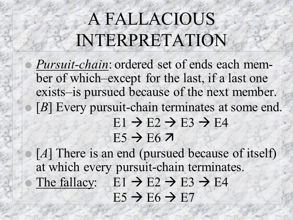 A FALLACIOUS INTERPRETATION l Pursuit-chain: ordered set of ends each mem- ber of which–except for the last, if a last one exists–is pursued because of the next member.