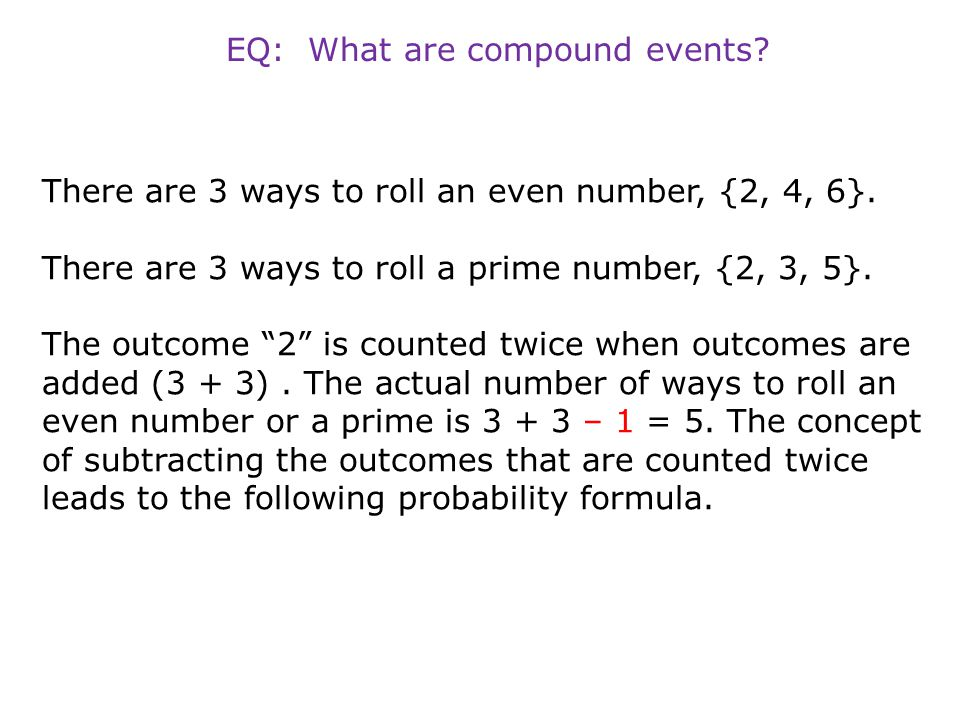 """There are 3 ways to roll an even number, {2, 4, 6}. There are 3 ways to roll a prime number, {2, 3, 5}. The outcome """"2"""" is counted twice when outcomes"""