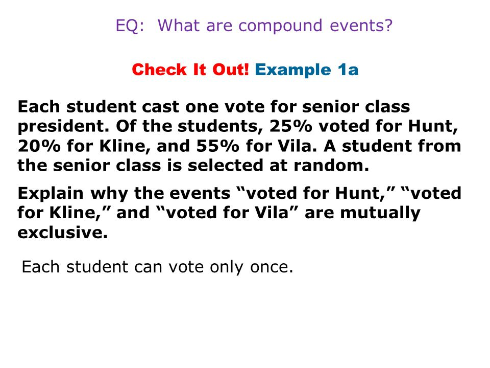 Check It Out.Example 1b What is the probability that a student voted for Kline or Vila.