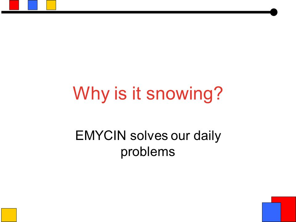 Why is it snowing EMYCIN solves our daily problems
