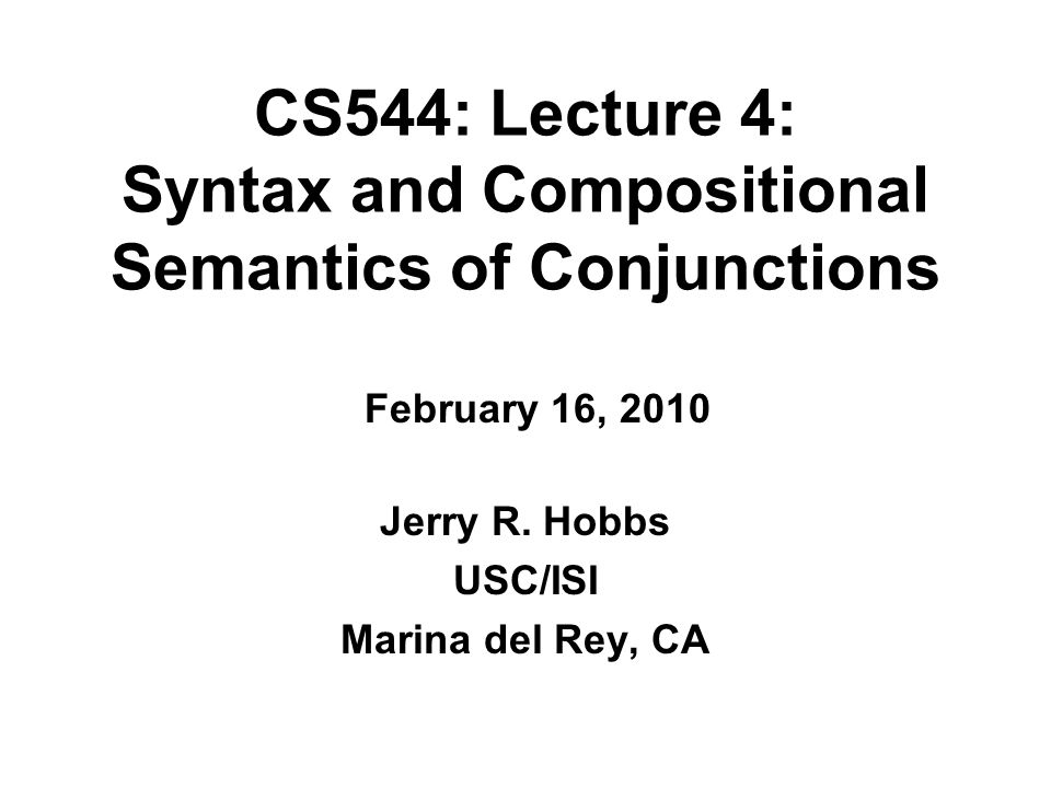 CS544: Lecture 4: Syntax and Compositional Semantics of Conjunctions Jerry R.