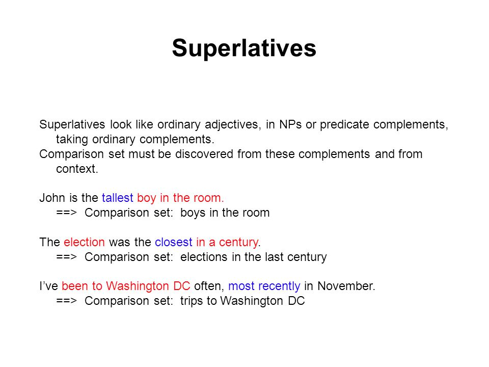 Superlatives Superlatives look like ordinary adjectives, in NPs or predicate complements, taking ordinary complements.