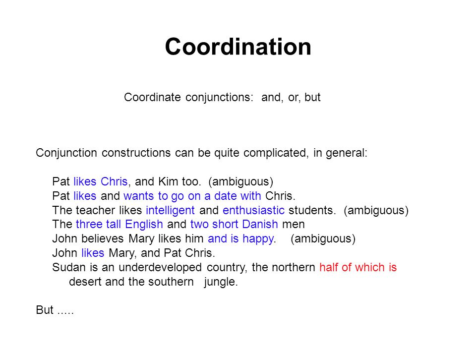 Coordination of Like Constituents By far the most common case is when two phrases of the same category are conjoined.