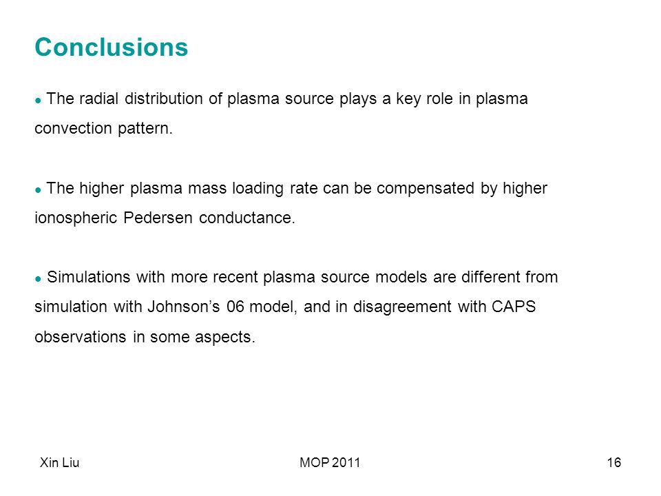 Xin LiuMOP 201116 Conclusions The radial distribution of plasma source plays a key role in plasma convection pattern. The higher plasma mass loading r