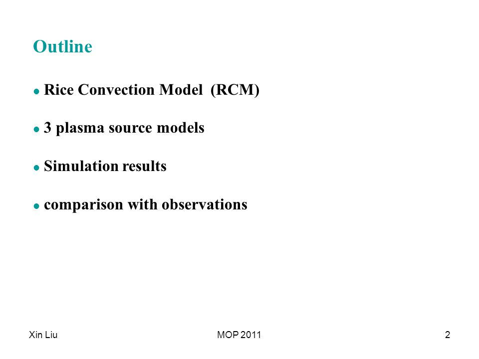 Xin LiuMOP 20112 Outline Rice Convection Model (RCM) 3 plasma source models Simulation results comparison with observations