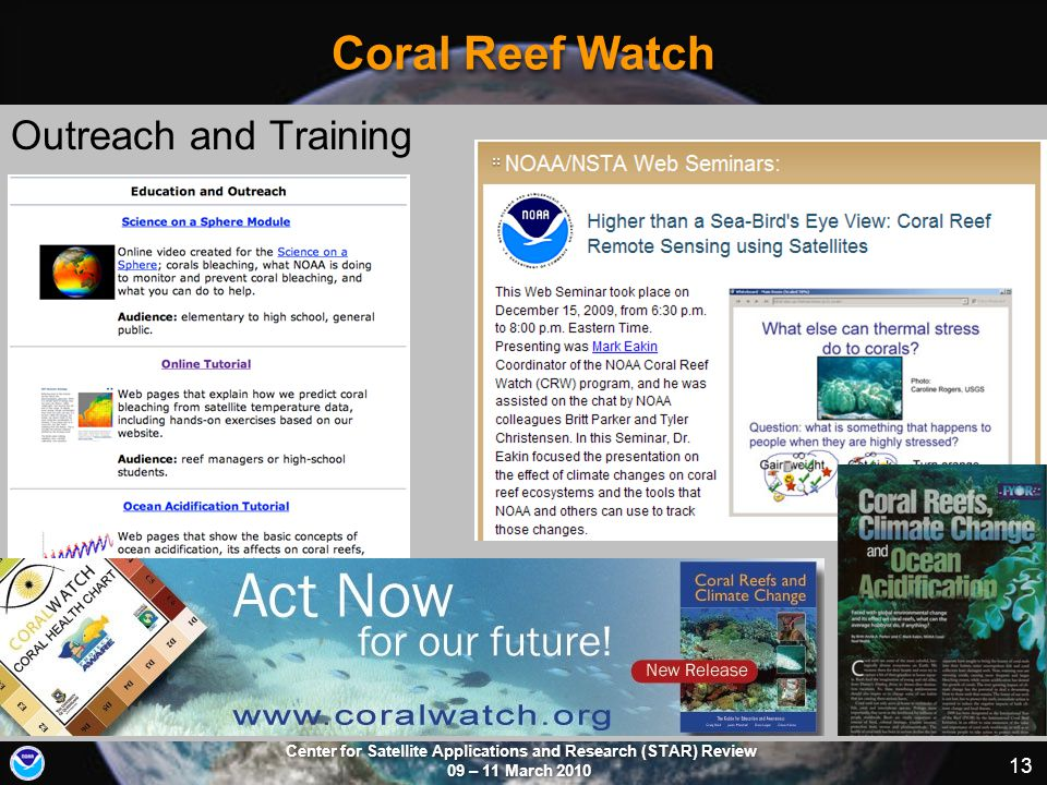 Center for Satellite Applications and Research (STAR) Review 09 – 11 March 2010 13 Coral Reef Watch Outreach and Training http://coralreefwatch.noaa.g