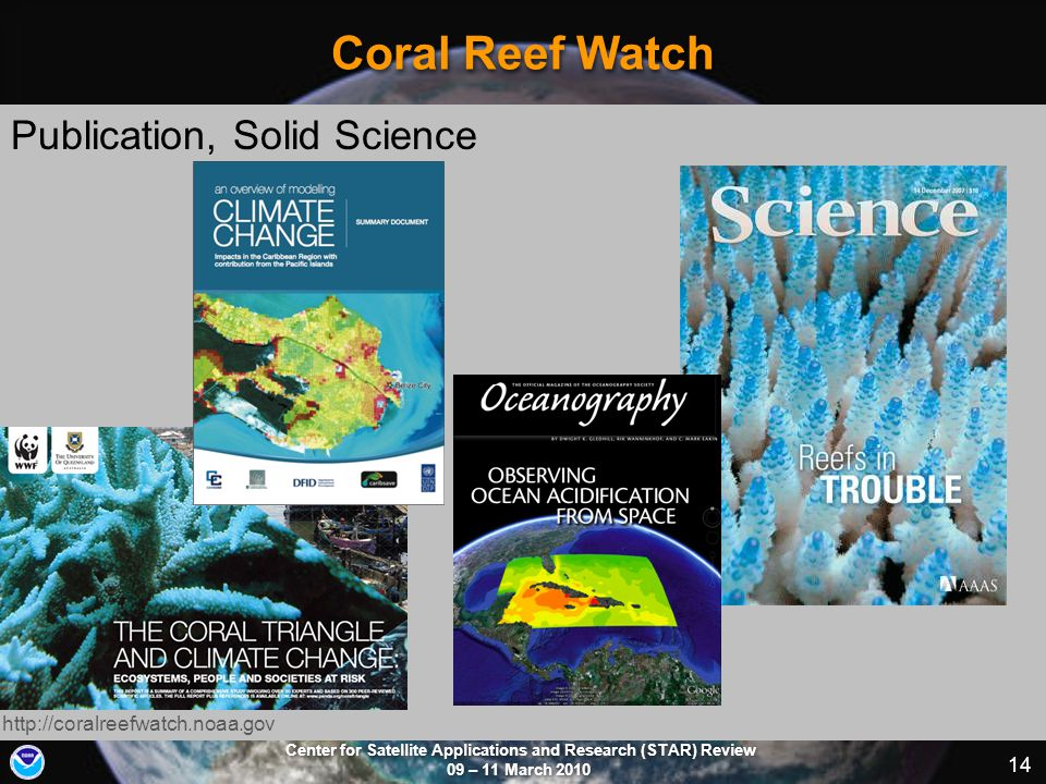 Center for Satellite Applications and Research (STAR) Review 09 – 11 March 2010 14 Coral Reef Watch Publication, Solid Science http://coralreefwatch.n