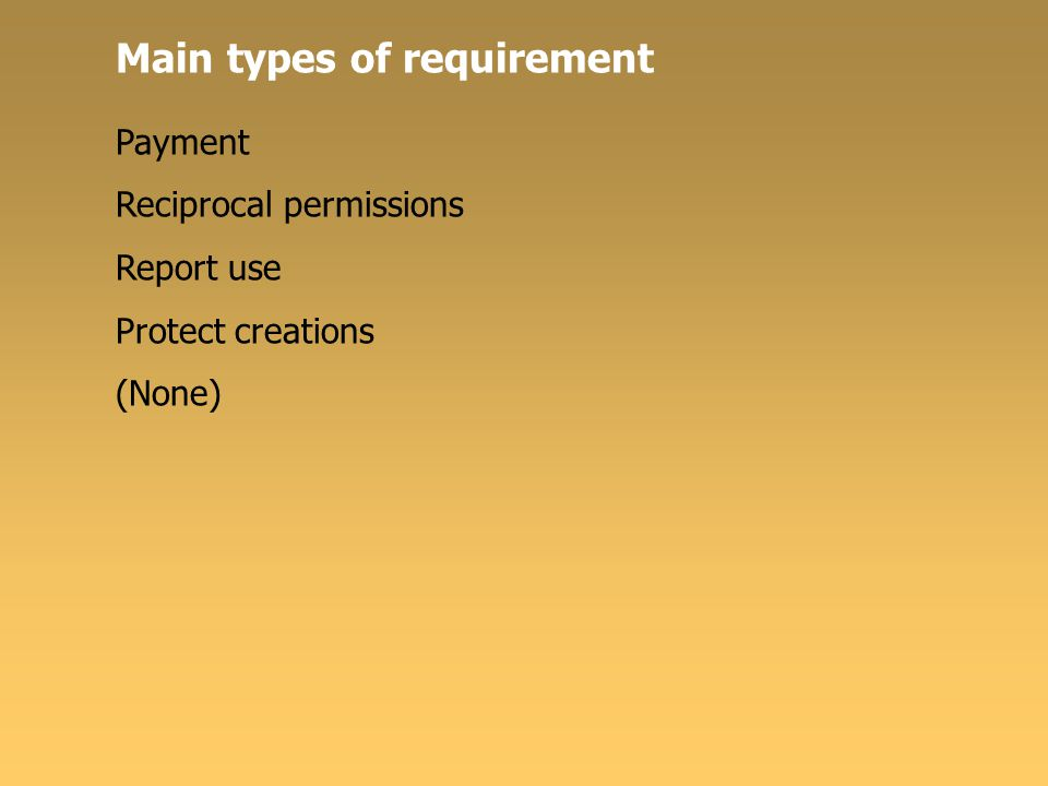 Main types of requirement Payment Reciprocal permissions Report use Protect creations (None)