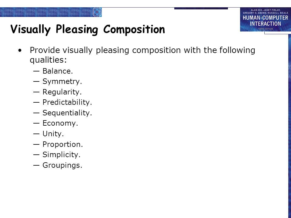 Visually Pleasing Composition Provide visually pleasing composition with the following qualities: — Balance. — Symmetry. — Regularity. — Predictabilit