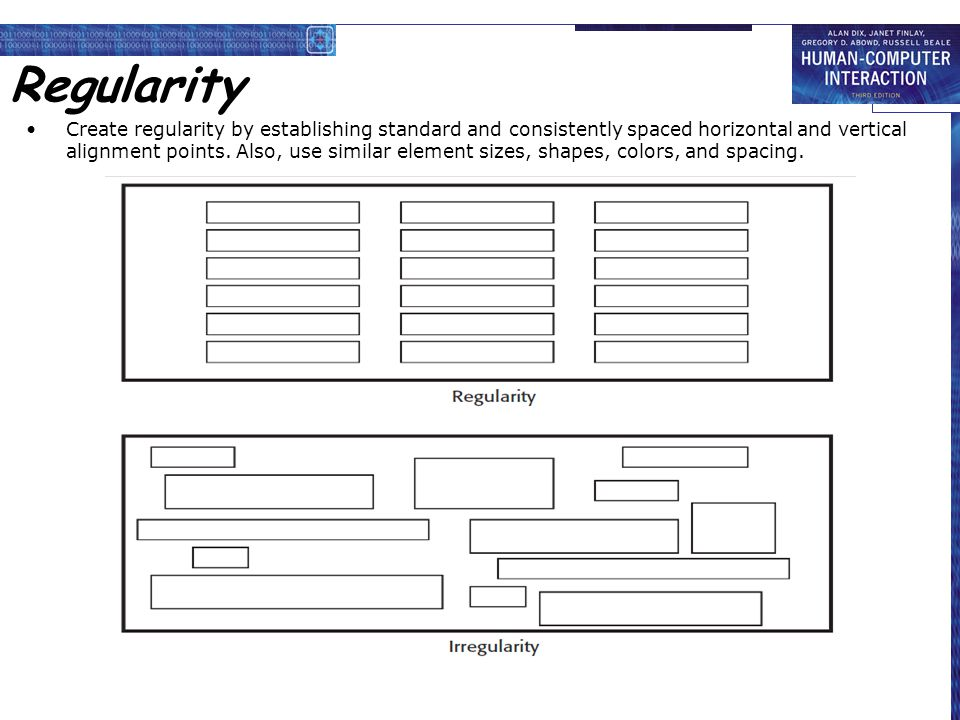 Regularity Create regularity by establishing standard and consistently spaced horizontal and vertical alignment points. Also, use similar element size