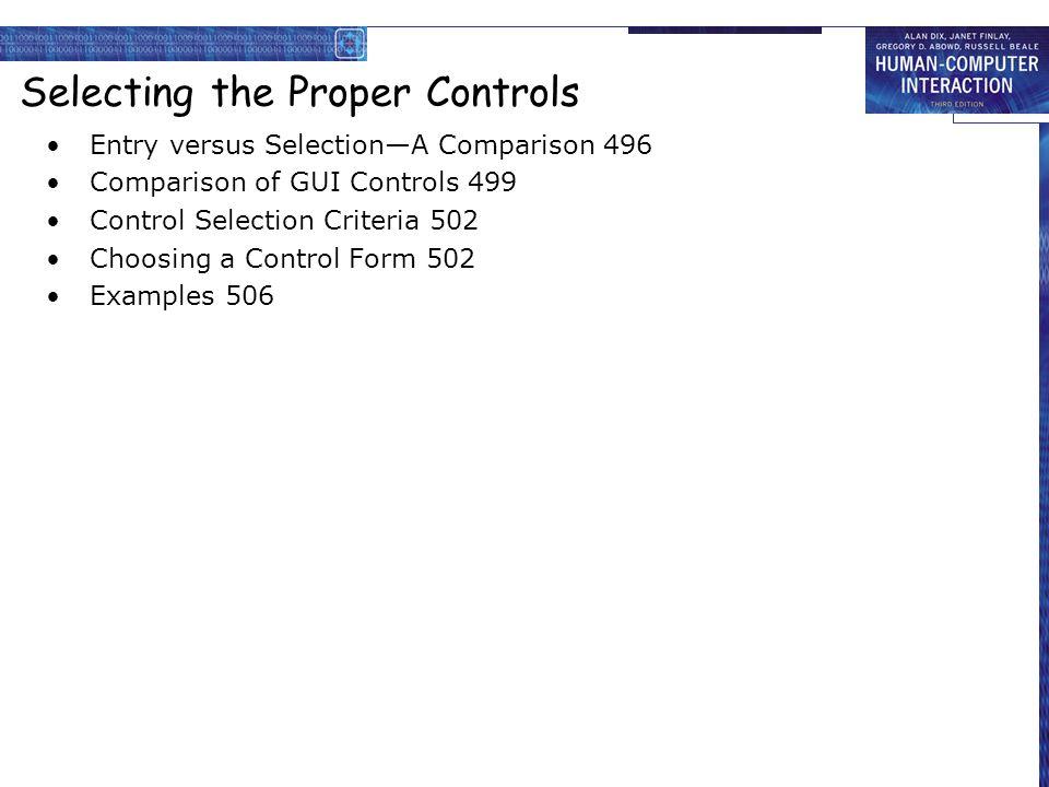 Selecting the Proper Controls Entry versus Selection—A Comparison 496 Comparison of GUI Controls 499 Control Selection Criteria 502 Choosing a Control