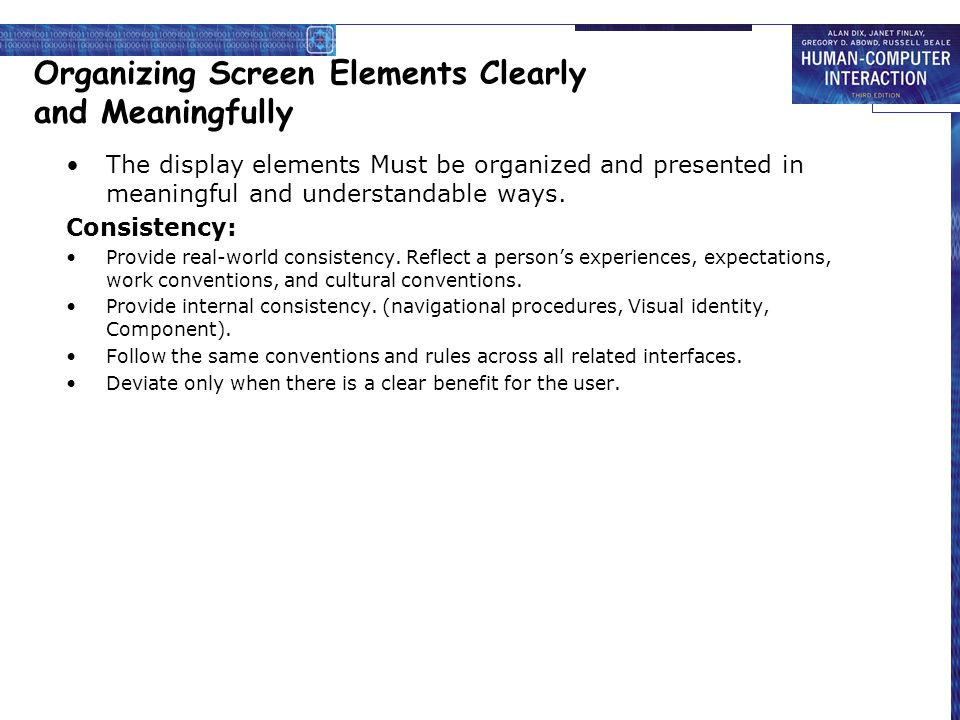 Organizing Screen Elements Clearly and Meaningfully The display elements Must be organized and presented in meaningful and understandable ways. Consis