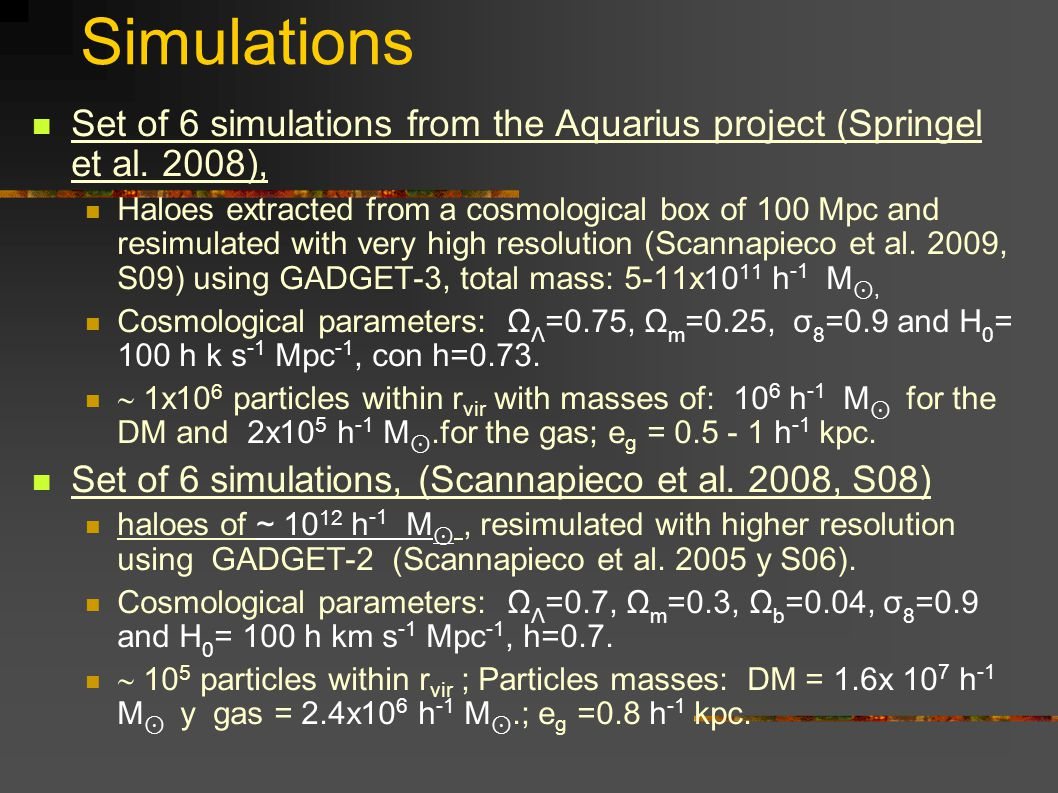 Simulations Aquarius Set : Different initial conditions, aprox same baryonic physics: variety of structures and star formation histories.