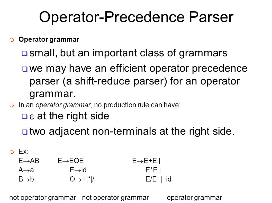 Operator-Precedence Parser  Operator grammar  small, but an important class of grammars  we may have an efficient operator precedence parser (a shi