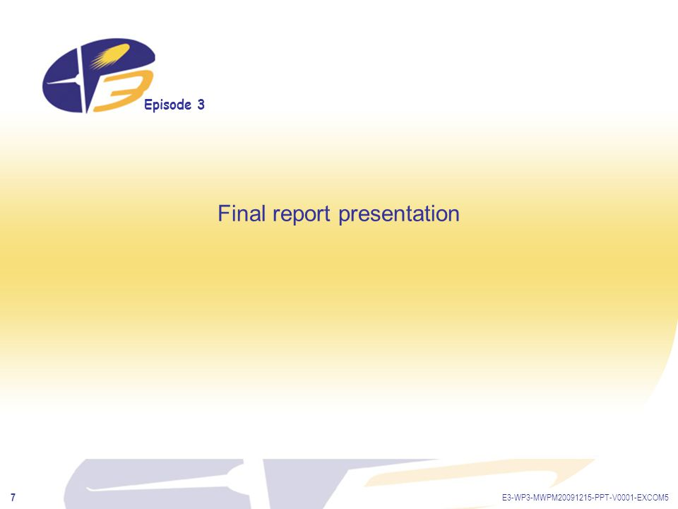 Episode 3 E3-WP3-MWPM20091215-PPT-V0001-EXCOM5 8 Final cost statements All information to be sent as soon as possible before auditing, so that they can be checked: Form C properly filled in (dates, responsible, cost models, etc…) Travels justified by EP3 meetings or work only Management costs < 7% total costs All meetings properly justified by minutes or at least agenda on the website Audit certificate to be done for whole project of not delivered in year 1.