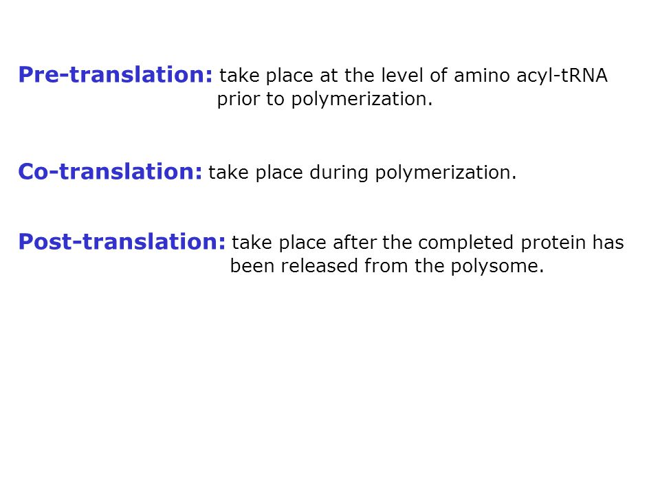 Pre-translation: take place at the level of amino acyl-tRNA prior to polymerization.