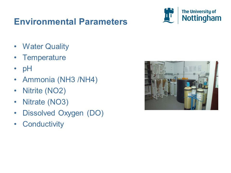 Environmental Parameters Water Quality Temperature pH Ammonia (NH3 /NH4) Nitrite (NO2) Nitrate (NO3) Dissolved Oxygen (DO) Conductivity