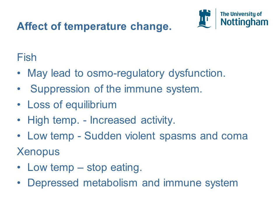 Affect of temperature change. Fish May lead to osmo-regulatory dysfunction.
