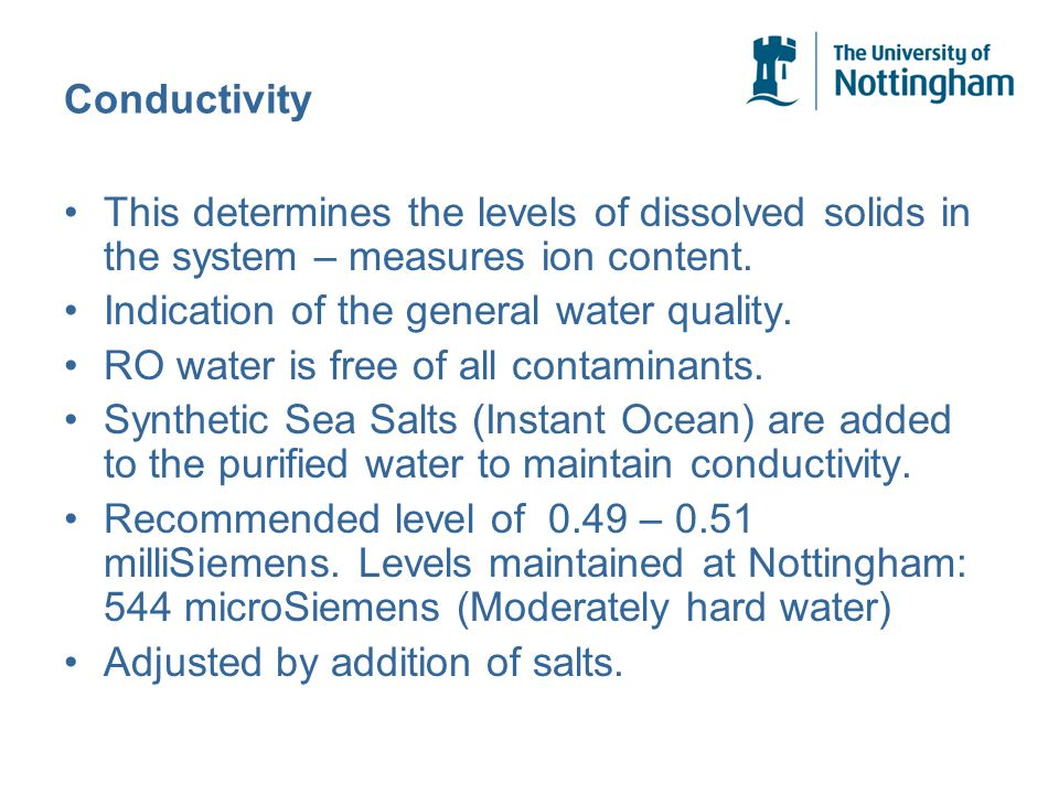 Conductivity This determines the levels of dissolved solids in the system – measures ion content.