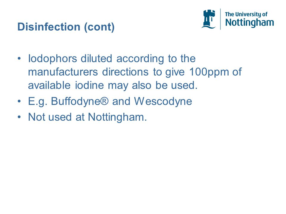 Disinfection (cont) Iodophors diluted according to the manufacturers directions to give 100ppm of available iodine may also be used.