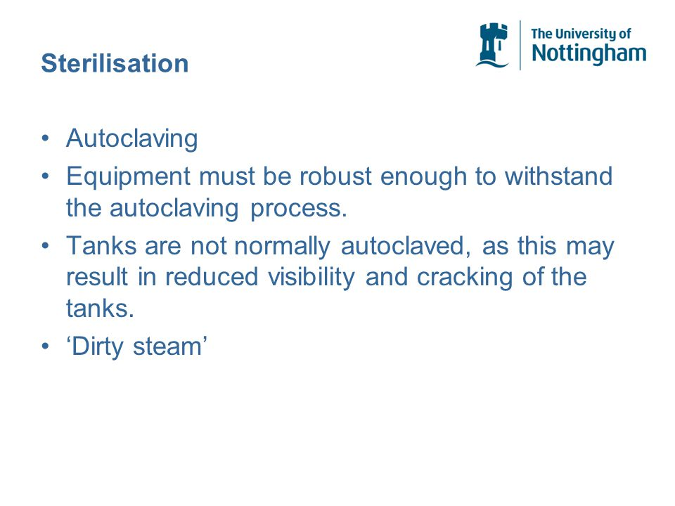 Sterilisation Autoclaving Equipment must be robust enough to withstand the autoclaving process.