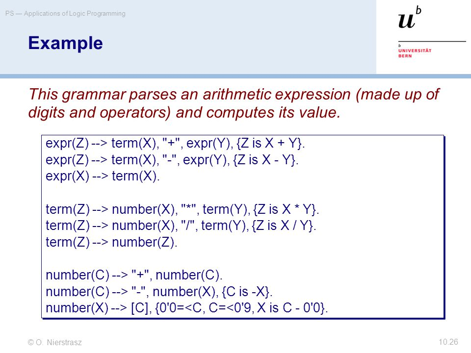 © O. Nierstrasz PS — Applications of Logic Programming 10.26 Example This grammar parses an arithmetic expression (made up of digits and operators) an