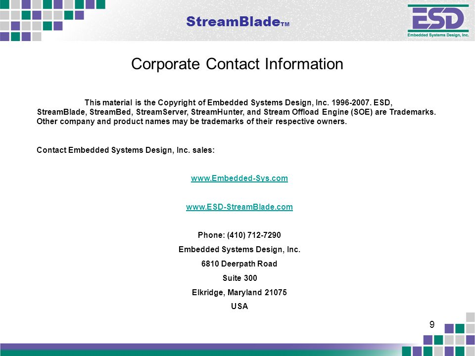 StreamBlade TM 9 Corporate Contact Information This material is the Copyright of Embedded Systems Design, Inc. 1996-2007. ESD, StreamBlade, StreamBed,