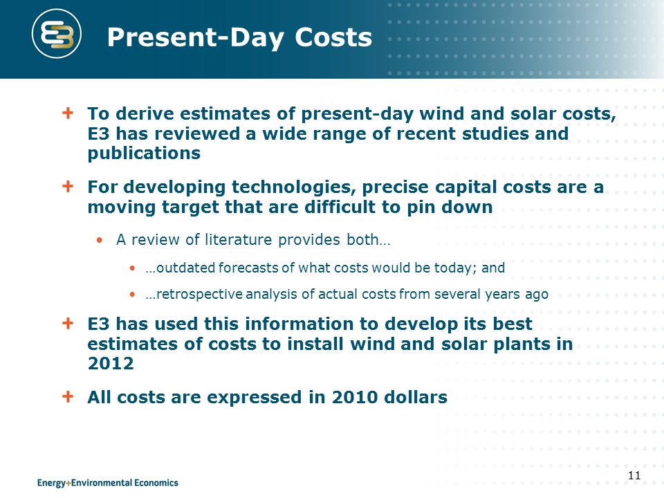 Present-Day Costs To derive estimates of present-day wind and solar costs, E3 has reviewed a wide range of recent studies and publications For develop