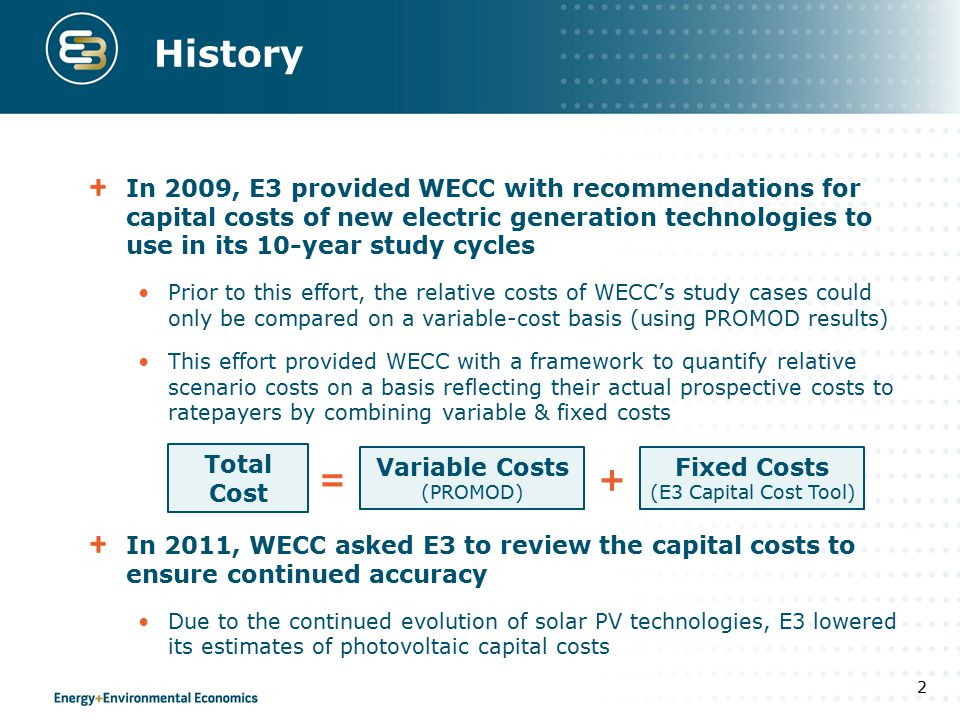 History In 2009, E3 provided WECC with recommendations for capital costs of new electric generation technologies to use in its 10-year study cycles Pr