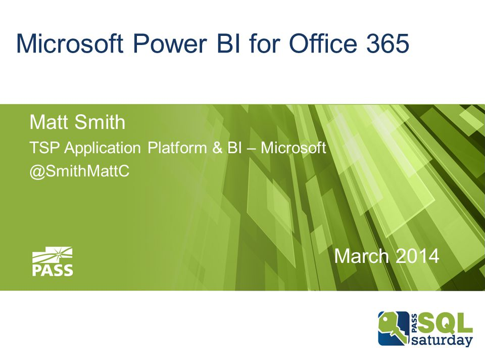 Microsoft Power BI for Office 365 Matt Smith TSP Application Platform & BI – Microsoft @SmithMattC March 2014