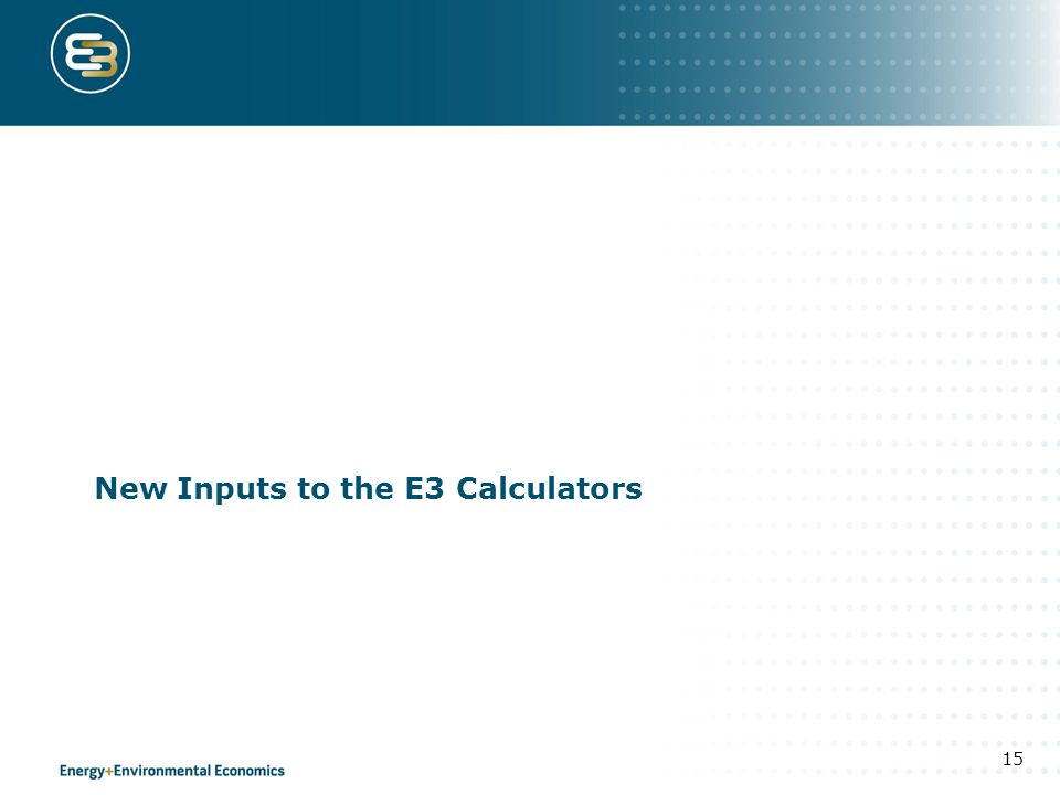New Inputs to the E3 Calculators 15