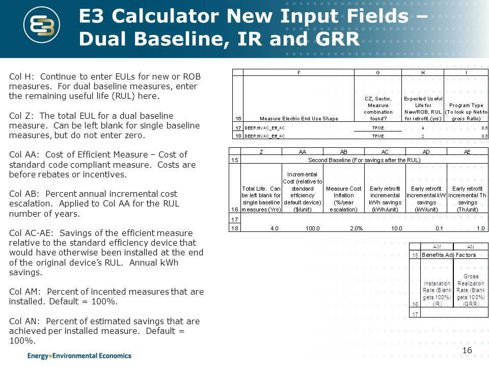E3 Calculator New Input Fields – Dual Baseline, IR and GRR 16 Col H: Continue to enter EULs for new or ROB measures.