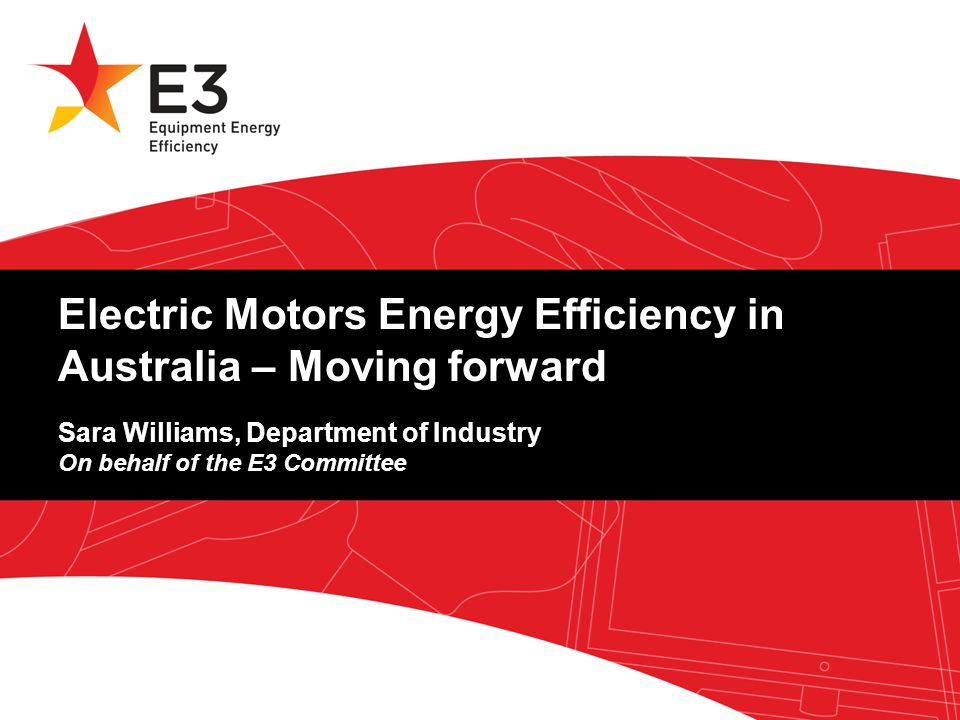 A joint initiative of Australian, State and Territory and New Zealand Governments. Electric Motors Energy Efficiency in Australia – Moving forward Sar