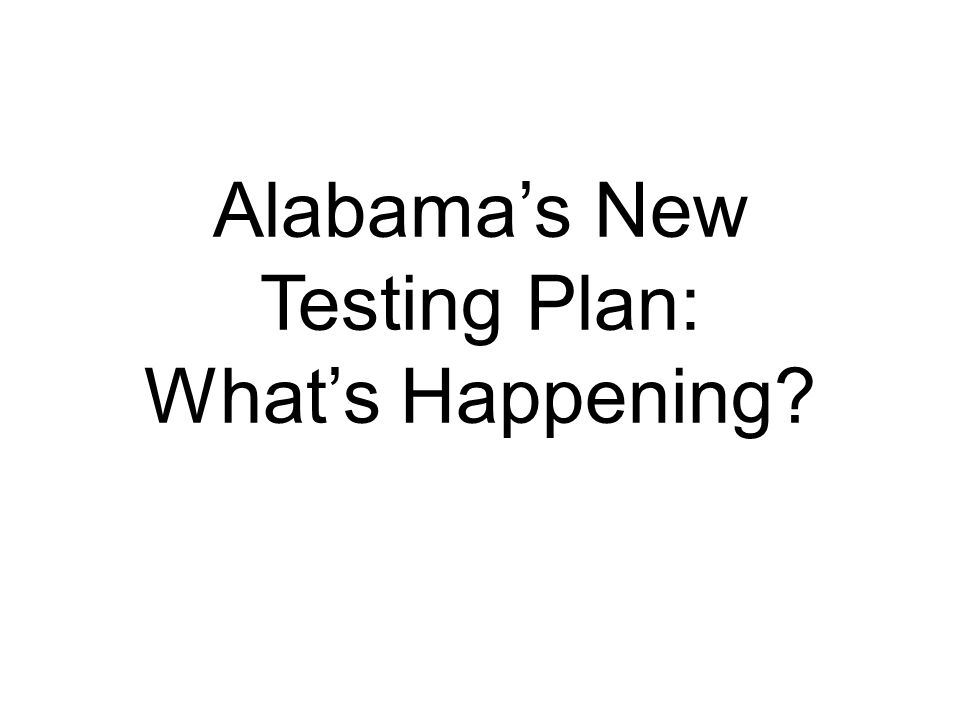Alabama's New Testing Plan: What's Happening? practice
