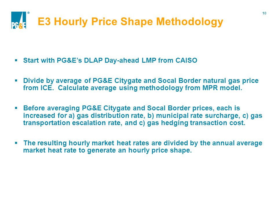 10 Portfolio Modification  Start with PG&E's DLAP Day-ahead LMP from CAISO  Divide by average of PG&E Citygate and Socal Border natural gas price fr