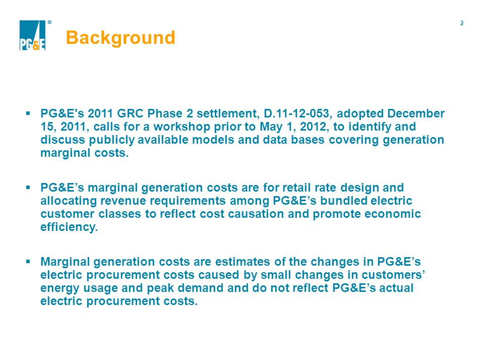 2 Portfolio Modification  PG&E s 2011 GRC Phase 2 settlement, D.11-12-053, adopted December 15, 2011, calls for a workshop prior to May 1, 2012, to identify and discuss publicly available models and data bases covering generation marginal costs.