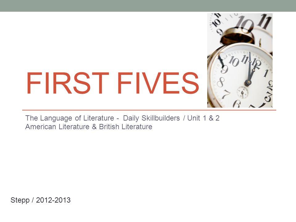 FIRST FIVES The Language of Literature - Daily Skillbuilders / Unit 1 & 2 American Literature & British Literature Stepp / 2012-2013